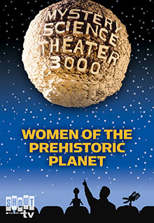 MST3K: Women Of The Prehistoric Planet