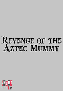 Revenge Of The Aztec Mummy