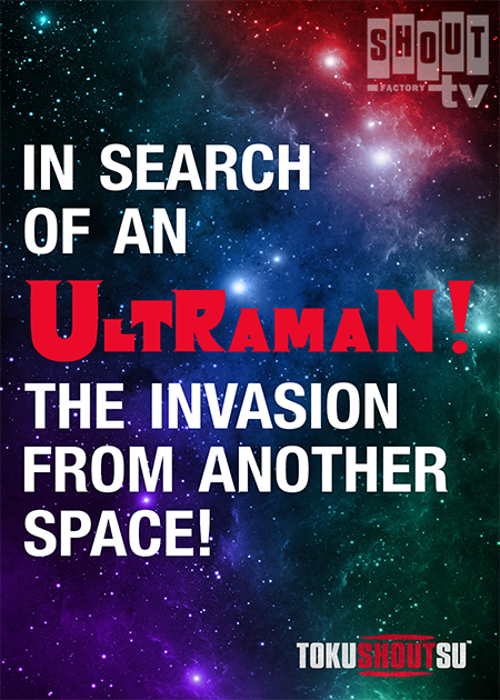 In Search Of An Ultraman! The Invasion From Another Space!