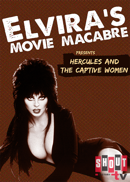 Elvira's Movie Macabre: Hercules And The Captive Women